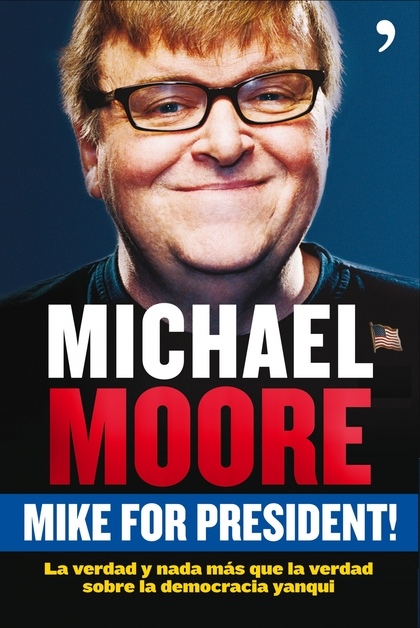 MIKE FOR PRESIDENT! : LA VERDAD Y NADA MÁS QUE LA VERDAD SOBRE LA DEMOCRACIA YANQUI