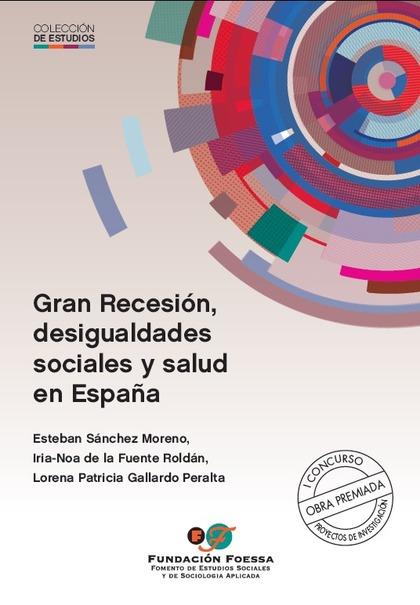 GRAN RECESIÓN, DESIGUALDADES SOCIALES Y SALUD EN ESPAÑA.