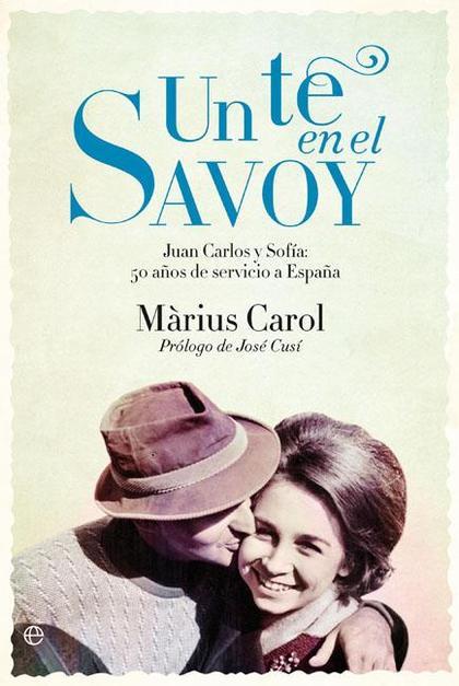 UN TÉ EN EL SAVOY : JUAN CARLOS Y SOFÍA : 50 AÑOS DE SERVICIO A ESPAÑA