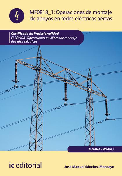 OPERACIONES DE MONTAJE DE APOYOS EN REDES ELECTRICAS AEREAS. ELEE0108.