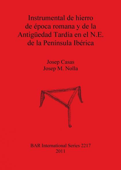 INSTRUMENTAL DE HIERRO DE ÉPOCA ROMANA Y DE LA ANTIGÜEDAD TARDÍA EN EL N.E. DE L.
