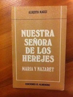 NUESTRA SEÑORA DE LOS HEREJES : MARÍA Y NAZARET