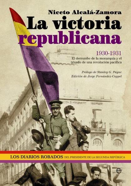 LA VICTORIA REPUBLICANA : 1930-1931 : EL DERRUMBE DE LA MONARQUÍA Y EL TRIUNFO DE UNA REVOLUCIÓ