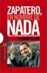 ZAPATERO, EN NOMBRE DE NADA: CRÓNICAS Y CONVERSACIONES SOBRE UNA DECONSTRUCCIÓN : ENTREVISTAS A