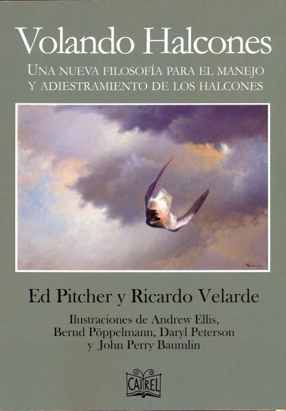VOLANDO HALCONES (RÚSTICA). UNA NUEVA FILOSOFÍA PARA EL MANEJO Y ADIESTRAMIENTO DE LOS HALCONES