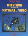 TELEVISION PRACTICA Y SISTEMAS DE VIDEO