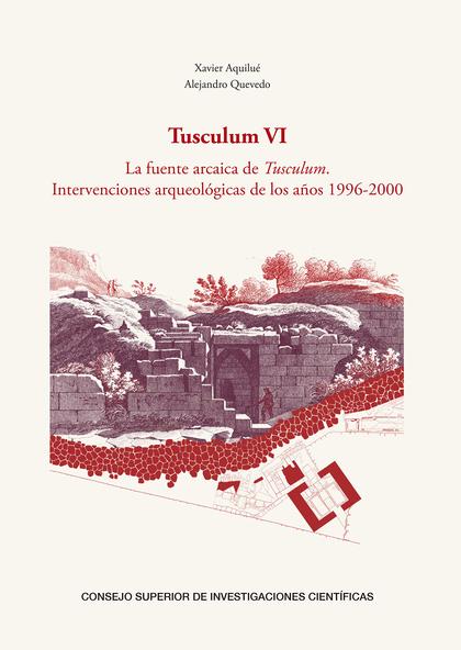 TUSCULUM VI : LA FUENTE ARCAICA DE TUSCULUM : INTERVENCIONES ARQUEOLÓGICAS DE LO.