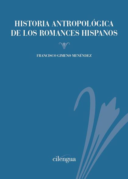 HISTORIA ANTROPOLÓGICA DE LOS ROMANCES HISPANOS