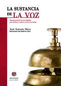 LA SUSTANCIA DE LA VOZ : MANUAL PRÁCTICO DE VOZ HABLADA PARA LOCUTORES, ORADORES Y ACTORES DE D