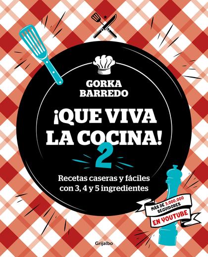 ¡QUE VIVA LA COCINA! 2. RECETAS CASERAS Y FÁCILES CON 3, 4 Y 5 INGREDIENTES