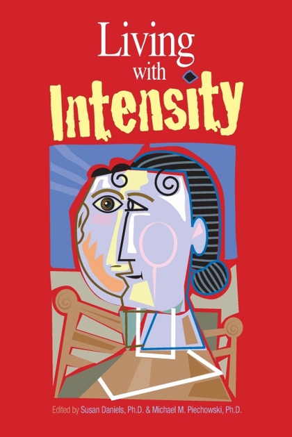 LIVING WITH INTENSITY. UNDERSTANDING THE SENSITIVITY, EXCITABILITY, AND EMOTIONAL DEVELOPMENT O