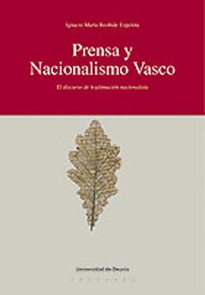 PRENSA Y NACIONALISMO VASCO : EL DISCURSO DE LEGITIMACIÓN NACIONALISTA
