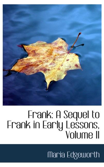 Frank: A Sequel to Frank in Early Lessons, Volume II
