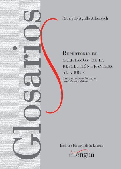 REPERTORIO DE GALICISMOS: DE LA REVOLUCIÓN FRANCESA AL AIRBUS.                  GUÍA PARA CONOC