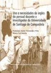 USO E NECESIDADES DE INGLÉS DO PERSONAL DOCENTE E INVESTIGADOR DA UNIVERSIDADE DE SANTIAGO DE C