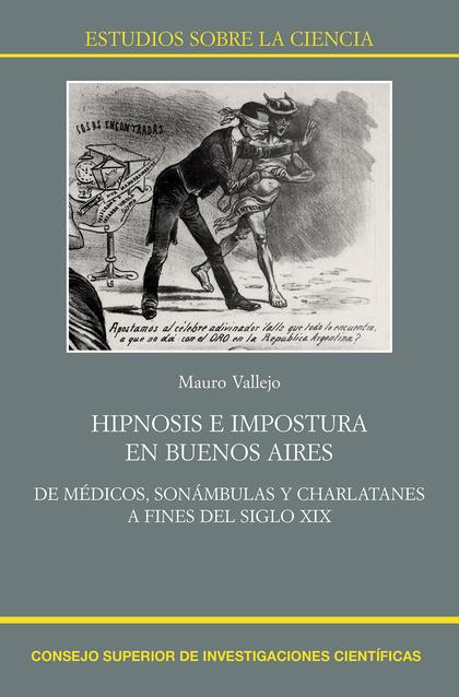HIPNOSIS E IMPOSTURA EN BUENOS AIRES : DE MÉDICOS, SONÁMBULAS Y CHARLATANES A FI.