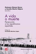 A VIDA O MUERTE. PERSECUCIÓN DE LOS REPUBLICANOS ESPAÑOLES