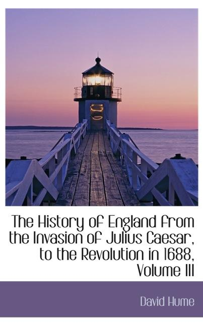 The History of England from the Invasion of Julius Caesar, to the Revolution in 1688, Volume II