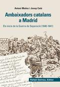 AMBAIXADORS CATALANS A MADRID. : ELS INICIS DE LA GUERRA DE SEPARACIÓ (1640-1641)