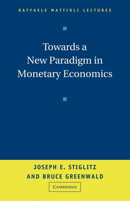 TOWARDS A NEW PARADIGM IN MONETARY ECONOMICS.