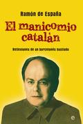 EL MANICOMIO CATALÁN : REFLEXIONES DE UN BARCELONÉS HASTIADO