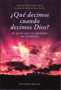 ¿QUÉ DECIMOS CUANDO DECIMOS DIOS?: EL DIOS QUE EL HOMBRE HA PENSADO