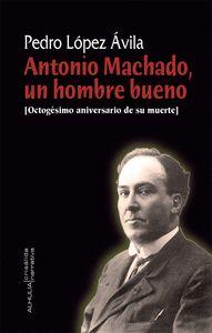 ANTONIO MACHADO UN HOMBRE BUENO