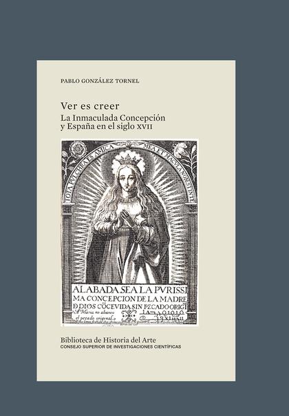 VER ES CREER. LA INMACULADA CONCEPCIÓN Y ESPAÑA EN EL SIGLO XVII