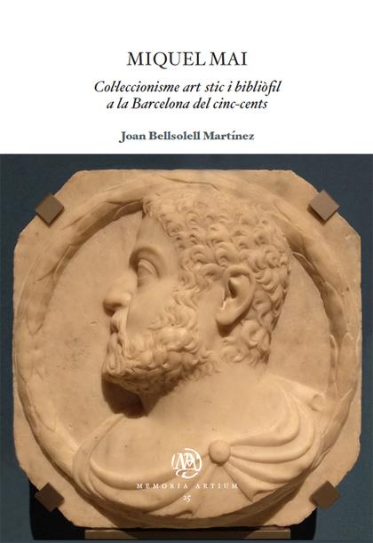 MIQUEL MAI. COL·LECCIONISME ARTÍSTIC I BIBLIÒFIL A LA BARCELONA DEL CINC-CENTS