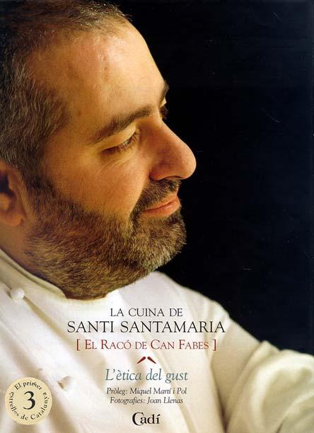 LA CUINA DE SANTI SANTAMARIA (EL RACÓ DE CAN FABES : L´ÈTICA DEL GUST