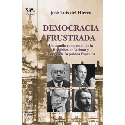 DEMOCRACIA FRUSTRADA. UN ESTUDIO COMPARADO DE LA REPÚBLICA DE WEIMAR Y LA II REP