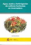 AGUA, SUELO Y FERTIRRIGACIÓN DE LOS CULTIVOS HORTÍCOLAS EN INVERNADERO