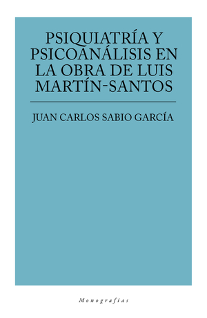 PSIQUIATRÍA Y PSICOANÁLISIS EN LA OBRA DE LUIS MARTÍN SANTOS.