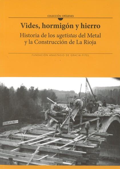 VIDES, HORMIGÓN Y HIERRO. HISTORIA DE LOS UGETISTAS DEL METAL Y LA CONSTRUCCIÓN DE LA RIOJA
