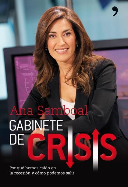 GABINETE DE CRISIS. POR QUE HEMOS CAIDO EN LA RECESION Y COMO PODEMOS SALIR