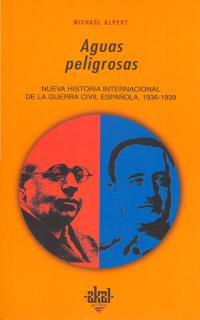 AGUAS PELIGROSAS : NUEVA HISTORIA INTERNACIONAL DE LA GUERRA CIVIL ESPAÑOLA