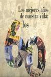 LOS MEJORES AÑOS DE NUESTRA VIDA : LOS 60