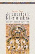 METAMORFOSIS DEL CRISTIANISMO. ENSAYO SOBRE LA RELACIÓN ENTRE RELIGIÓN CULTURA