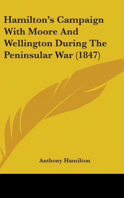 HAMILTON´S CAMPAIGN WITH MOORE AND WELLINGTON DURING THE PENINSULAR WAR (1847)