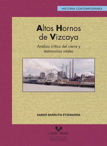 ALTOS HORNOS DE VIZCAYA. ANÁLISIS CRÍTICO DEL CIERRE Y TESTIMONIOS VITALES.