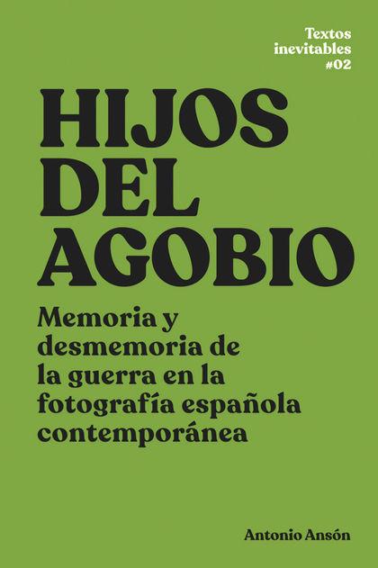 HIJOS DEL AGOBIO. MEMORIA Y DESMEMORIA DE LA GUERRA EN LA FOTOGRAFÍA ESPAÑOLA CONTEMPORÁNEA
