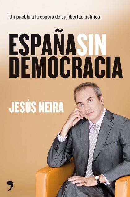 ESPAÑA SIN DEMOCRACIA : UN PUEBLO A LA ESPERA DE SU LIBERTAD POLÍTICA