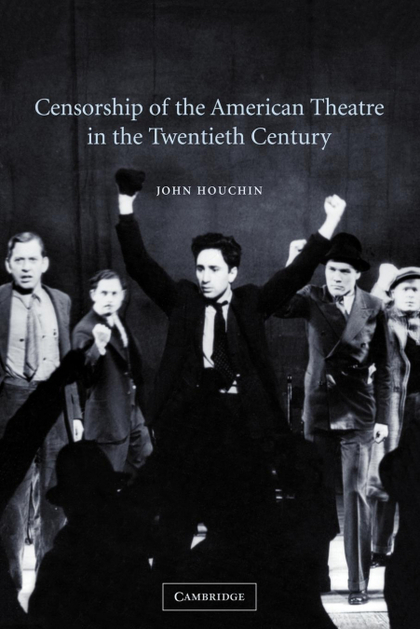 CENSORSHIP OF THE AMERICAN THEATRE IN THE TWENTIETH CENTURY