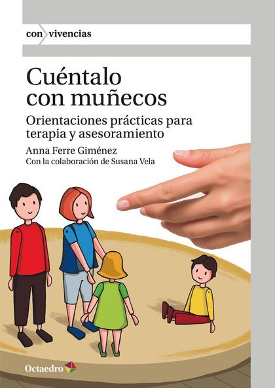 CUÉNTALO CON MUÑECOS. ORIENTACIONES PRÁCTICAS PARA TERAPIA Y ASESORAMIENTO