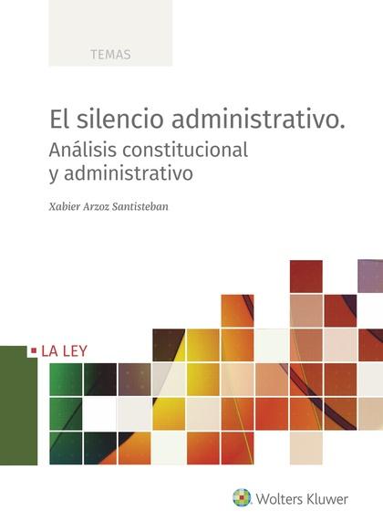 EL SILENCIO ADMINISTRATIVO. ANÁLISIS CONSTITUCIONAL Y ADMINISTRATIVO.