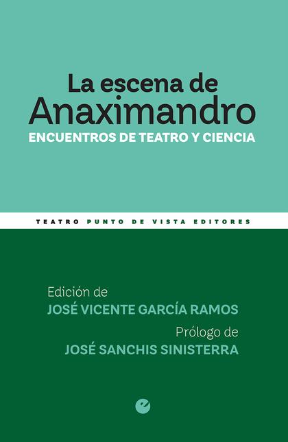LA ESCENA DE ANAXIMANDRO : ENCUENTROS DE TEATRO Y CIENCIA.