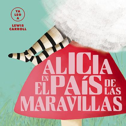 ALICIA EN EL PAÍS DE LAS MARAVILLAS (YA LEO A).