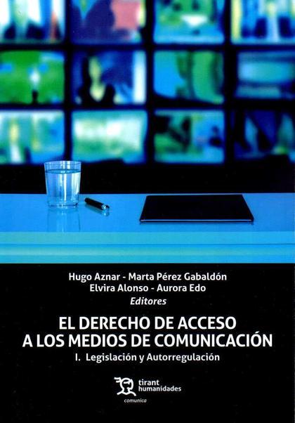 EL DERECHO DE ACCESO A LOS MEDIOS DE COMUNICACIÓN. I LEGISLACIÓN Y AUTORREGULACIÓN