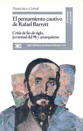 EL PENSAMIENTO CAUTIVO DE RAFAEL BARRET : CRISIS DE FIN DE SIGLO, JUVENTUD DEL 98 Y ANARQUISMO