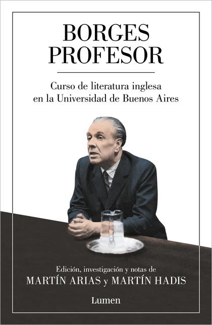 BORGES PROFESOR. CURSO DE LITERATURA INGLESA EN LA UNIVERSIDAD DE BUENOS AIRES